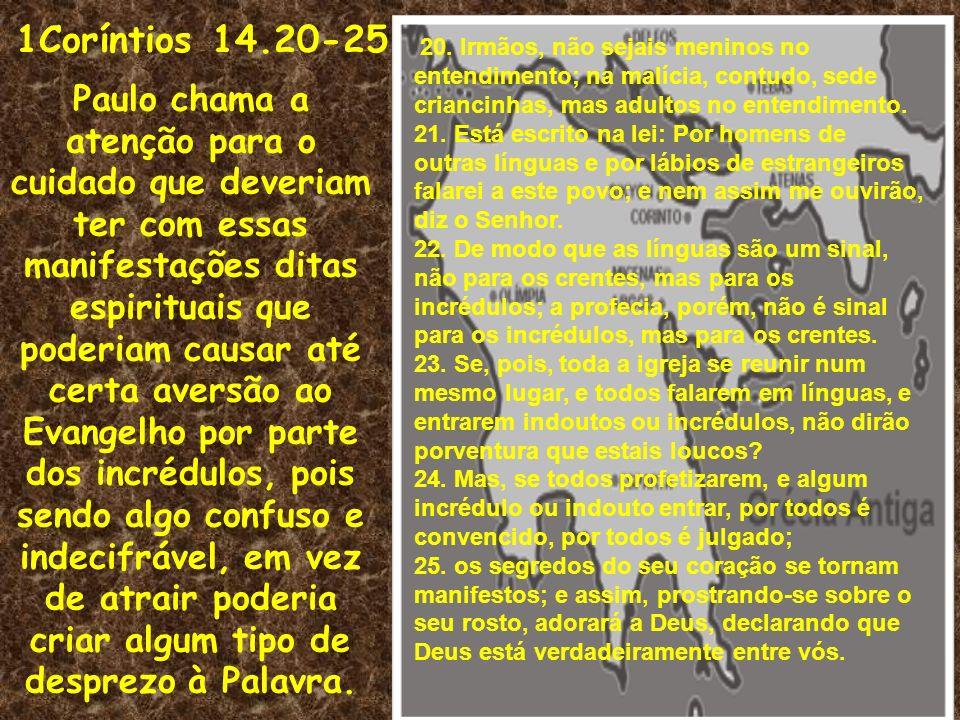 1Coríntios 14.20-25 Paulo chama a atenção para o cuidado que deveriam ter com essas manifestações ditas espirituais que poderiam causar até certa aver