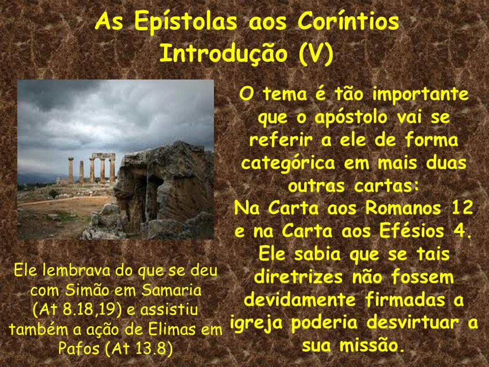 As Epístolas aos Coríntios Introdução (V) O tema é tão importante que o apóstolo vai se referir a ele de forma categórica em mais duas outras cartas: