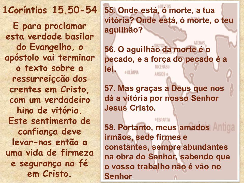 1Coríntios 15.50-54 E para proclamar esta verdade basilar do Evangelho, o apóstolo vai terminar o texto sobre a ressurreiçcão dos crentes em Cristo, c