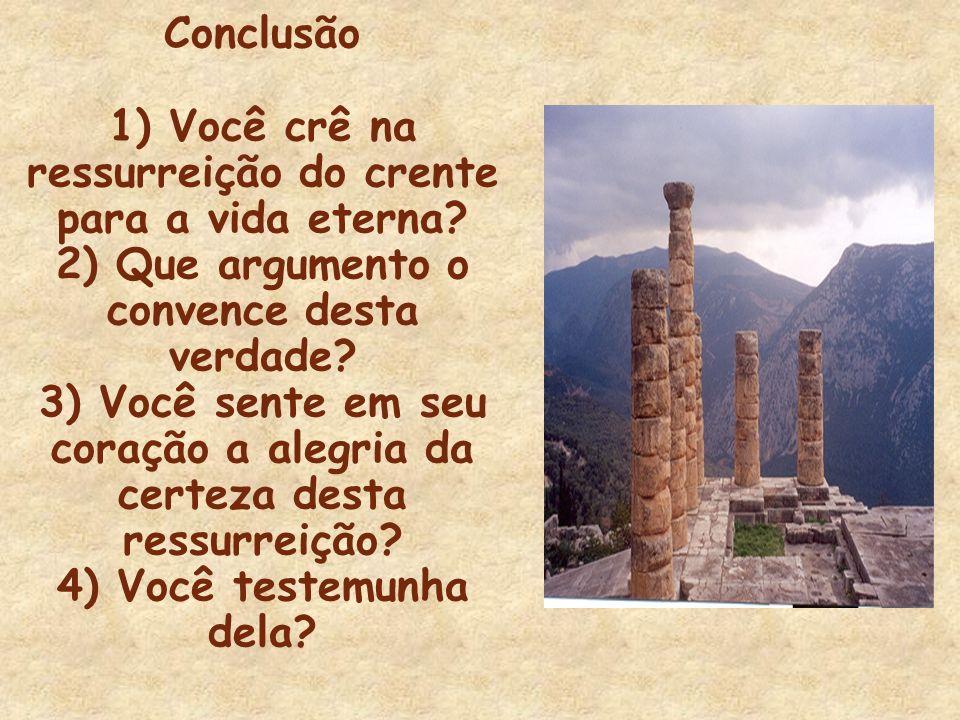 Conclusão 1) Você crê na ressurreição do crente para a vida eterna? 2) Que argumento o convence desta verdade? 3) Você sente em seu coração a alegria