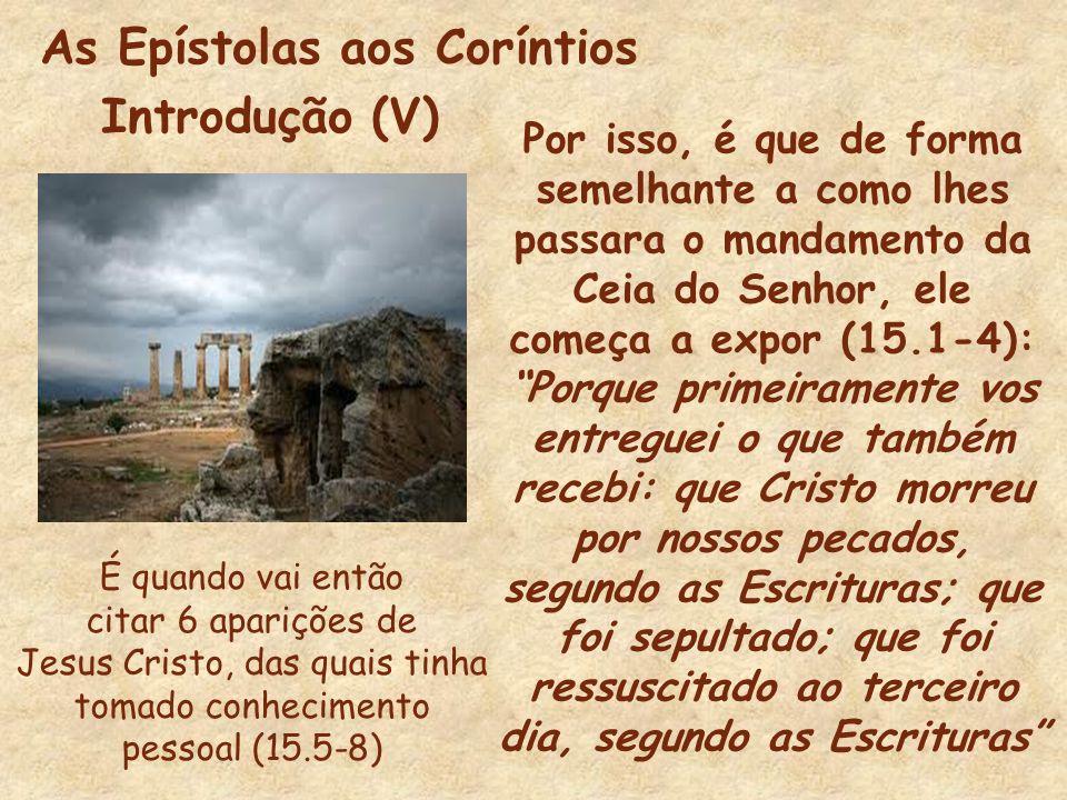 As Epístolas aos Coríntios Introdução (V) Por isso, é que de forma semelhante a como lhes passara o mandamento da Ceia do Senhor, ele começa a expor (
