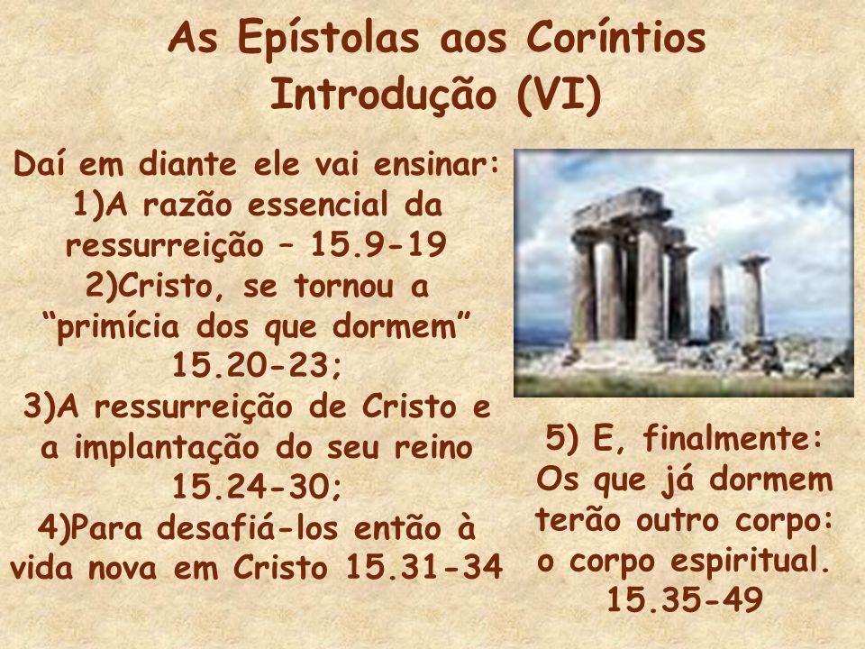 As Epístolas aos Coríntios Introdução (VI) Daí em diante ele vai ensinar: 1)A razão essencial da ressurreição – 15.9-19 2)Cristo, se tornou a primícia