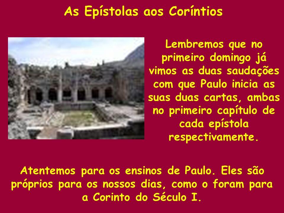 As Epístolas aos Coríntios Atentemos para os ensinos de Paulo.