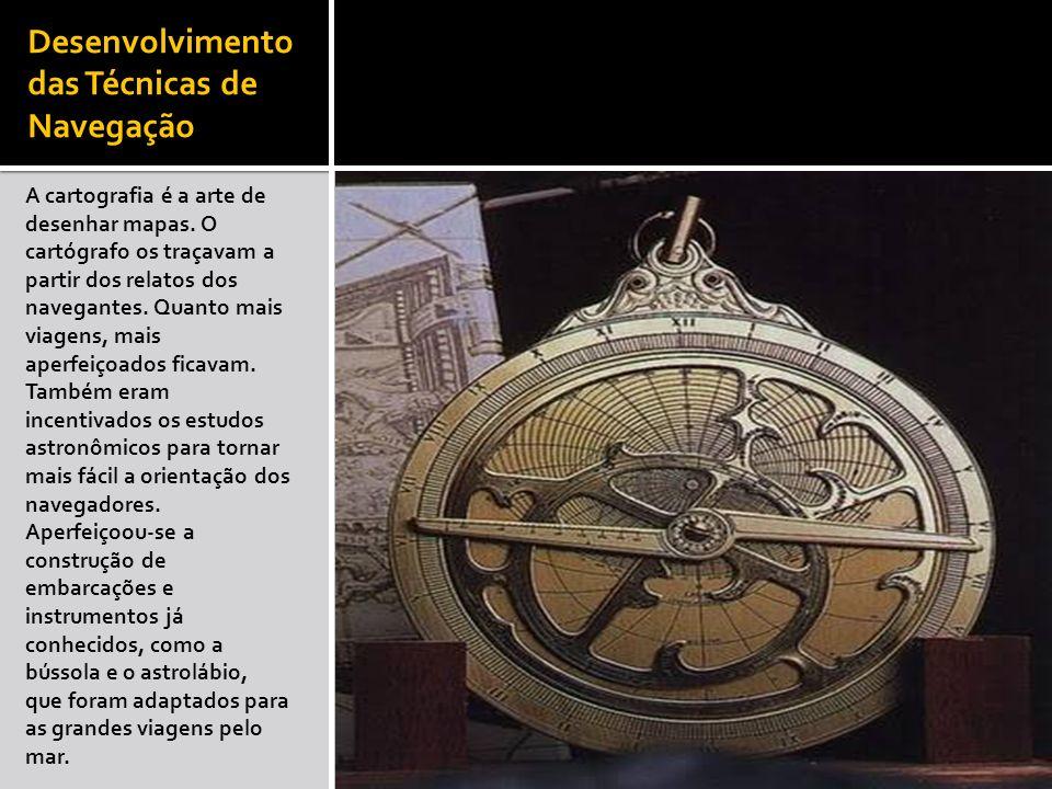 Desenvolvimento das Técnicas de Navegação A cartografia é a arte de desenhar mapas. O cartógrafo os traçavam a partir dos relatos dos navegantes. Quan