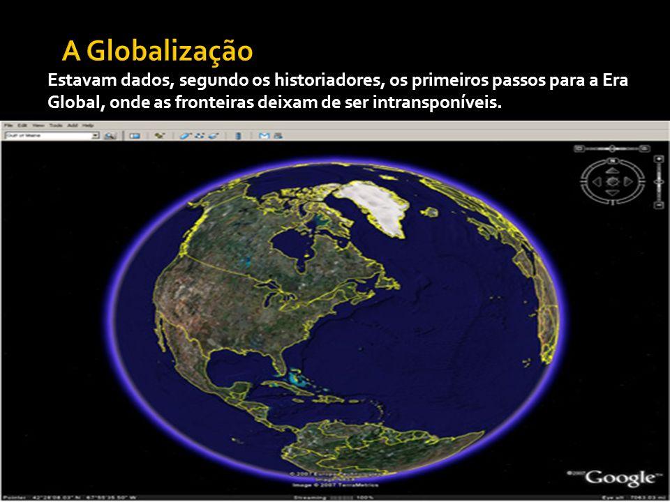 Estavam dados, segundo os historiadores, os primeiros passos para a Era Global, onde as fronteiras deixam de ser intransponíveis.