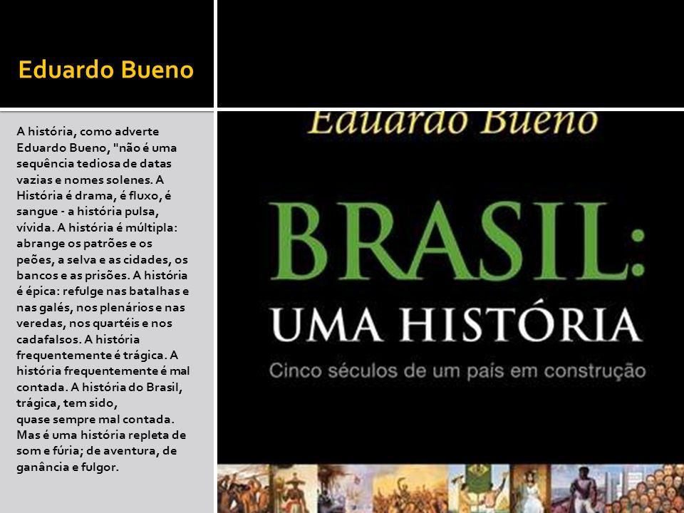 Eduardo Bueno A história, como adverte Eduardo Bueno,