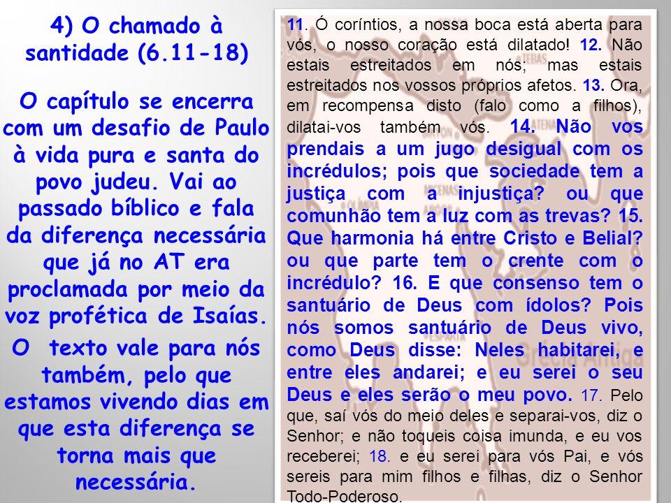 4) O chamado à santidade (6.11-18) O capítulo se encerra com um desafio de Paulo à vida pura e santa do povo judeu. Vai ao passado bíblico e fala da d