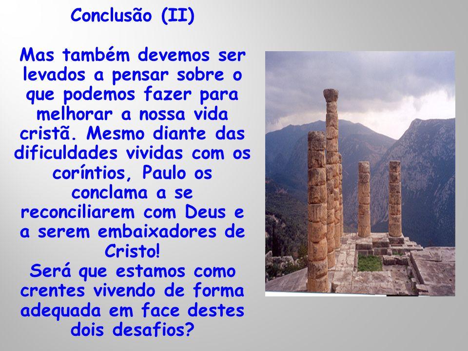 Conclusão (II) Mas também devemos ser levados a pensar sobre o que podemos fazer para melhorar a nossa vida cristã. Mesmo diante das dificuldades vivi