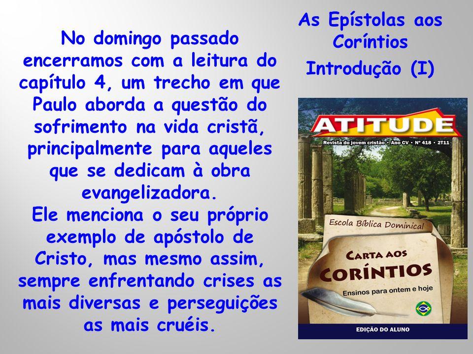 As Epístolas aos Coríntios Introdução (II) No capítulo 5 ele dá continuidade ao mesmo tema e nos traz algumas outras considerações bem oportunas.
