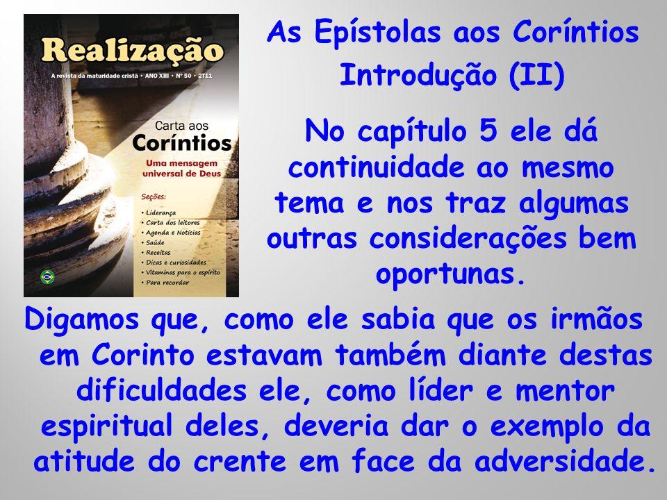 As Epístolas aos Coríntios Introdução (II) No capítulo 5 ele dá continuidade ao mesmo tema e nos traz algumas outras considerações bem oportunas. Diga