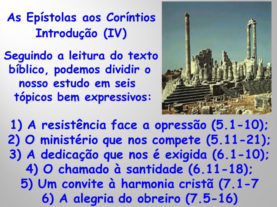 As Epístolas aos Coríntios Introdução (IV) Seguindo a leitura do texto bíblico, podemos dividir o nosso estudo em seis tópicos bem expressivos: 1) A r