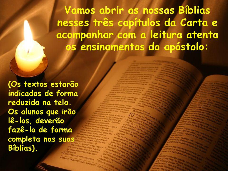 Vamos abrir as nossas Bíblias nesses três capítulos da Carta e acompanhar com a leitura atenta os ensinamentos do apóstolo: (Os textos estarão indicad