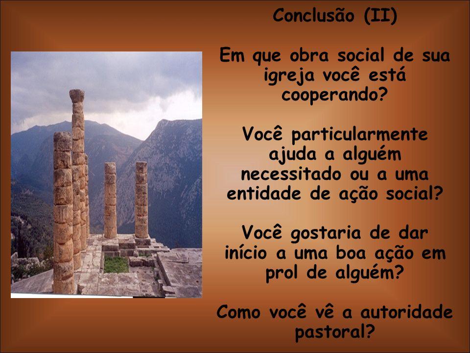 Conclusão (II) Em que obra social de sua igreja você está cooperando? Você particularmente ajuda a alguém necessitado ou a uma entidade de ação social