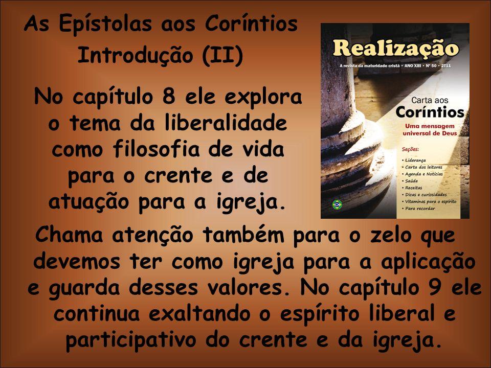 As Epístolas aos Coríntios Introdução (II) No capítulo 8 ele explora o tema da liberalidade como filosofia de vida para o crente e de atuação para a i