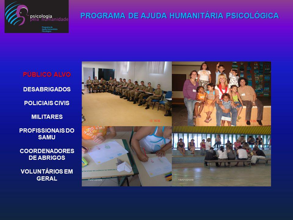 PROGRAMA DE AJUDA HUMANITÁRIA PSICOLÓGICA PÚBLICO ALVO DESABRIGADOS POLICIAIS CIVIS MILITARES PROFISSIONAIS DO SAMU COORDENADORES DE ABRIGOS VOLUNTÁRI