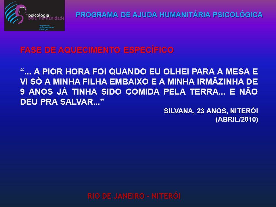 PROGRAMA DE AJUDA HUMANITÁRIA PSICOLÓGICA RIO DE JANEIRO – NITERÓI FASE DE AQUECIMENTO ESPECÍFICO... A PIOR HORA FOI QUANDO EU OLHEI PARA A MESA E VI