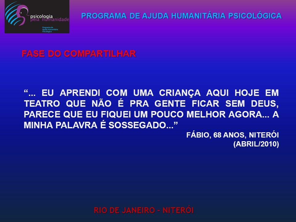 PROGRAMA DE AJUDA HUMANITÁRIA PSICOLÓGICA RIO DE JANEIRO – NITERÓI... EU APRENDI COM UMA CRIANÇA AQUI HOJE EM TEATRO QUE NÃO É PRA GENTE FICAR SEM DEU