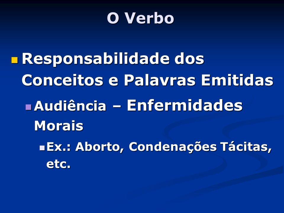 O Verbo Responsabilidade dos Conceitos e Palavras Emitidas Responsabilidade dos Conceitos e Palavras Emitidas Audiência – Enfermidades Morais Audiênci