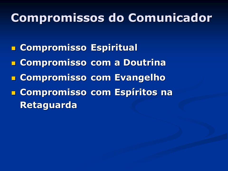 Compromissos do Comunicador Compromisso Espiritual Compromisso Espiritual Compromisso com a Doutrina Compromisso com a Doutrina Compromisso com Evange