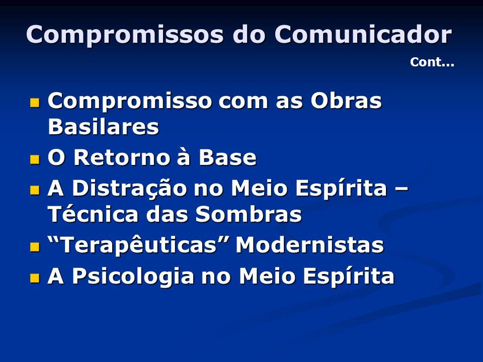Compromissos do Comunicador Compromisso com as Obras Basilares Compromisso com as Obras Basilares O Retorno à Base O Retorno à Base A Distração no Mei