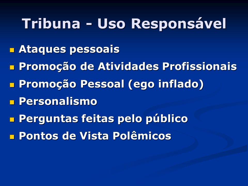 Tribuna - Uso Responsável Ataques pessoais Ataques pessoais Promoção de Atividades Profissionais Promoção de Atividades Profissionais Promoção Pessoal