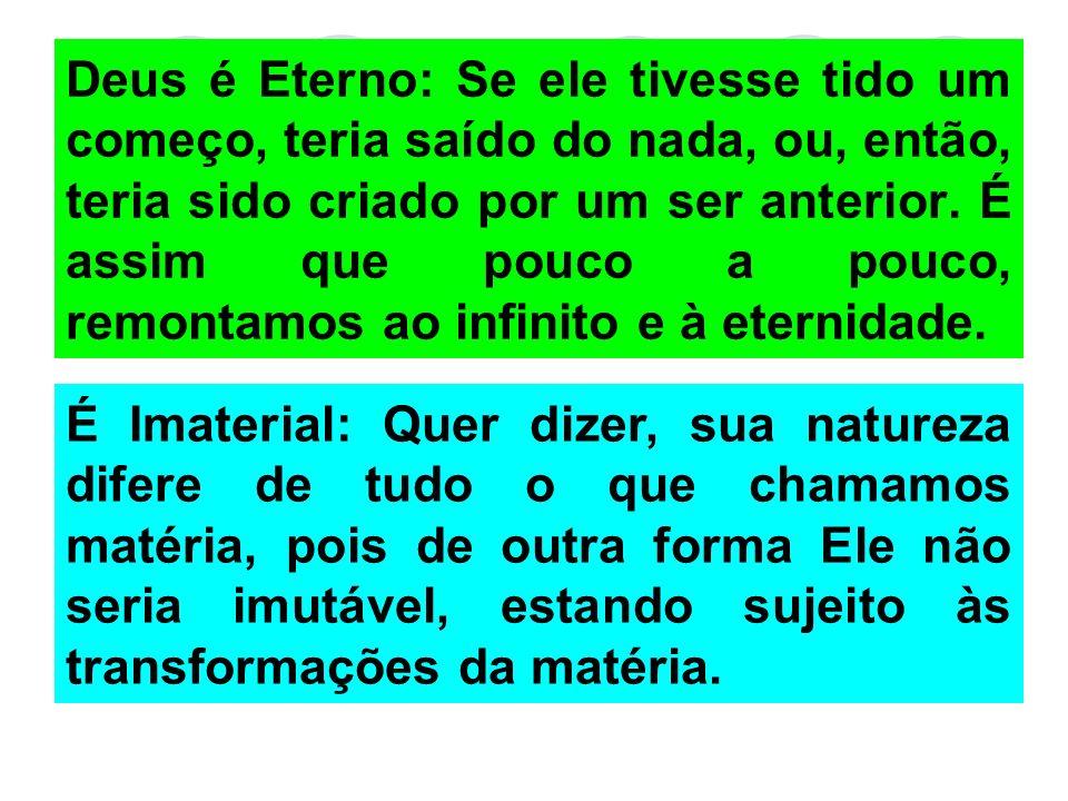ATRIBUTOS DE DEUS Eternidade Imutabilidade Imaterialidade Unicidade Onipotência Justiça Bondade Perfeição