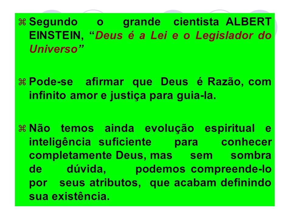 Segundo o grande cientista ALBERT EINSTEIN, Deus é a Lei e o Legislador do Universo Pode-se afirmar que Deus é Razão, com infinito amor e justiça para guia-la.