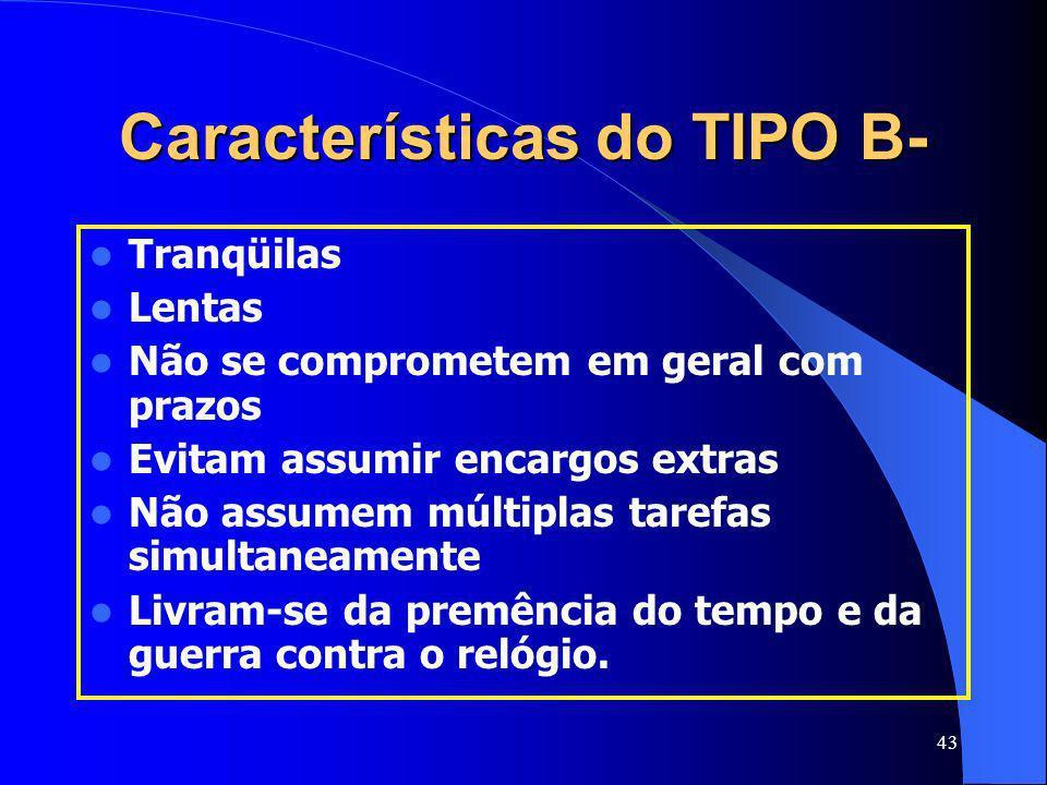 43 Características do TIPO B- Tranqüilas Lentas Não se comprometem em geral com prazos Evitam assumir encargos extras Não assumem múltiplas tarefas si