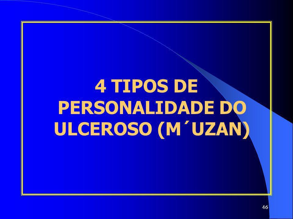 46 4 TIPOS DE PERSONALIDADE DO ULCEROSO (M´UZAN)
