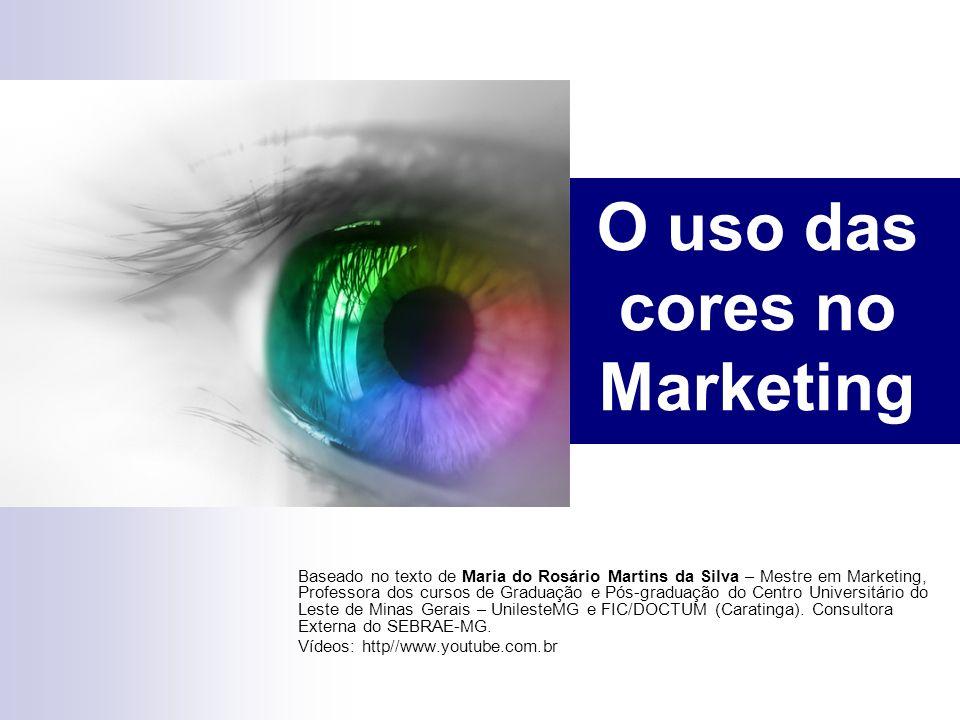 O uso das cores no Marketing Baseado no texto de Maria do Rosário Martins da Silva – Mestre em Marketing, Professora dos cursos de Graduação e Pós-gra