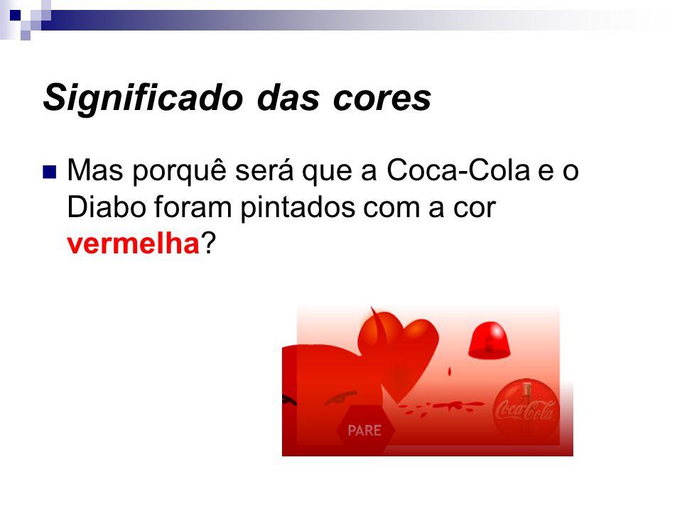 Significado das cores Mas porquê será que a Coca-Cola e o Diabo foram pintados com a cor vermelha?