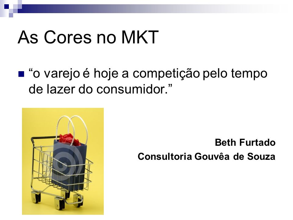 As Cores no MKT o varejo é hoje a competição pelo tempo de lazer do consumidor. Beth Furtado Consultoria Gouvêa de Souza