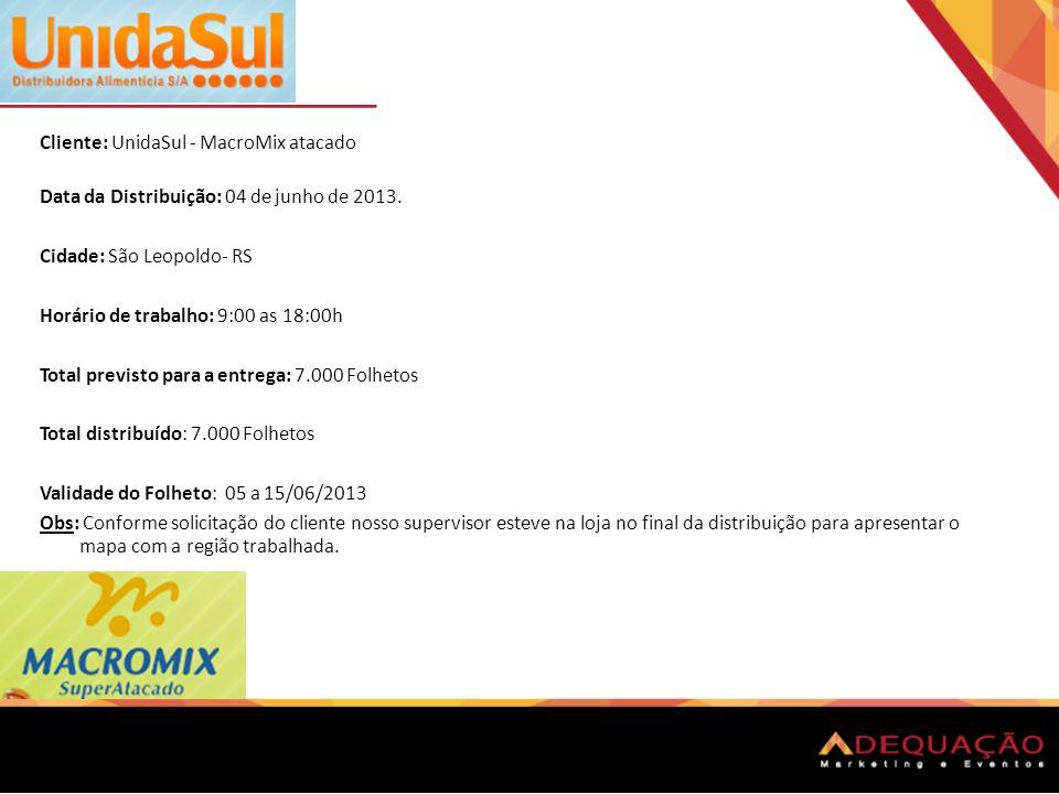 Cliente: UnidaSul - MacroMix atacado Data da Distribuição: 04 de junho de 2013. Cidade: São Leopoldo- RS Horário de trabalho: 9:00 as 18:00h Total pre