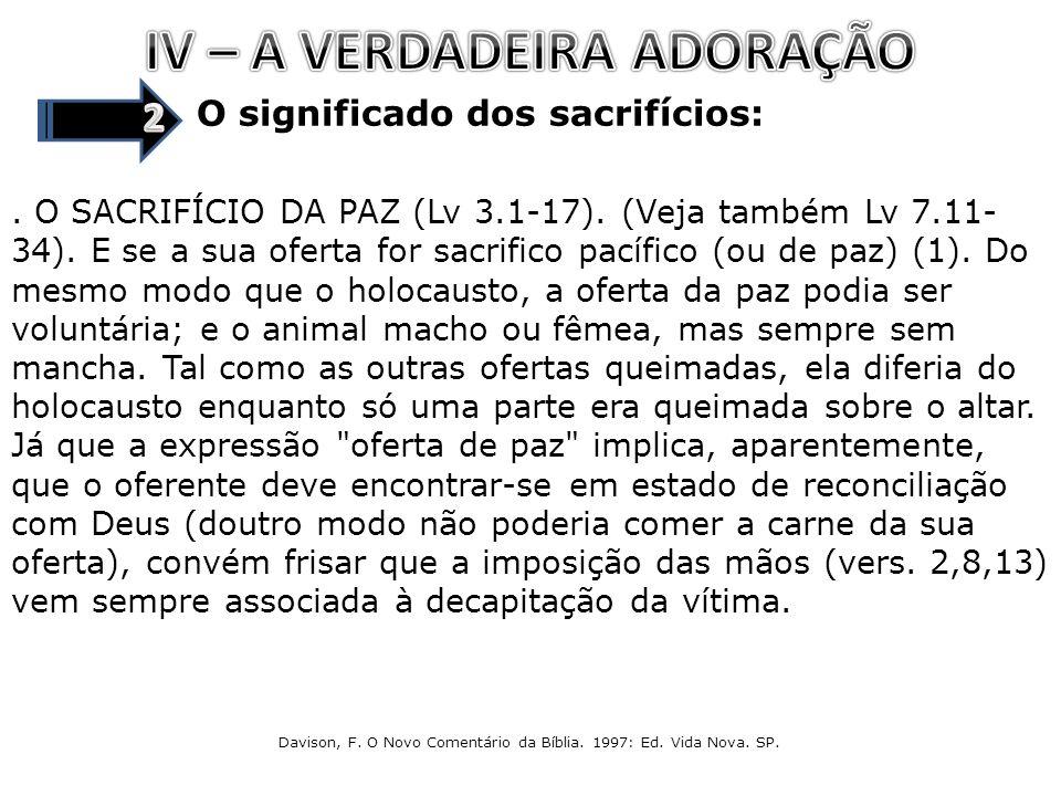 O significado dos sacrifícios:. O SACRIFÍCIO DA PAZ (Lv 3.1-17). (Veja também Lv 7.11- 34). E se a sua oferta for sacrifico pacífico (ou de paz) (1).