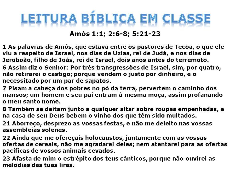 Amós 1:1; 2:6-8; 5:21-23 1 As palavras de Amós, que estava entre os pastores de Tecoa, o que ele viu a respeito de Israel, nos dias de Uzias, rei de J