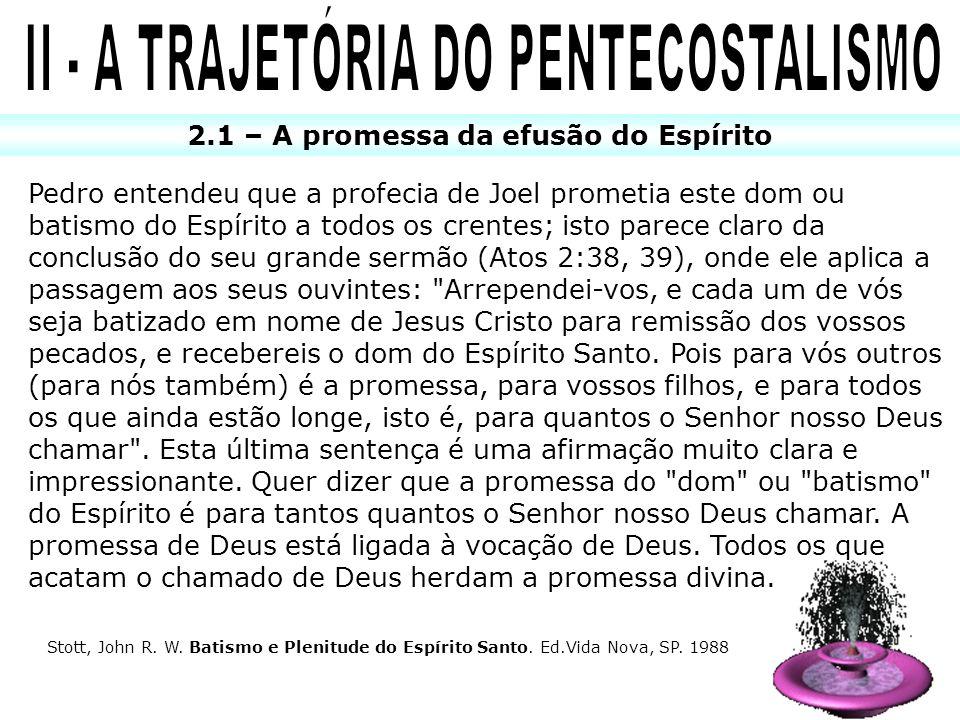 2.1 – A promessa da efusão do Espírito Pedro entendeu que a profecia de Joel prometia este dom ou batismo do Espírito a todos os crentes; isto parece