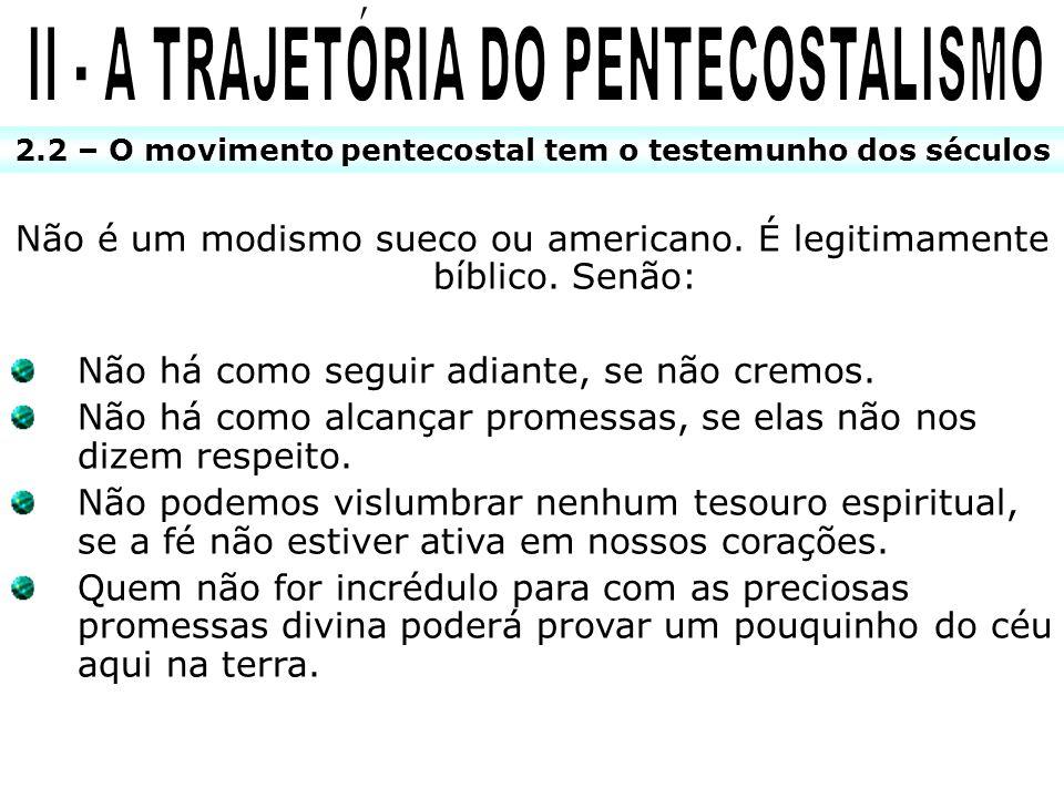 2.2 – O movimento pentecostal tem o testemunho dos séculos Não é um modismo sueco ou americano. É legitimamente bíblico. Senão: Não há como seguir adi