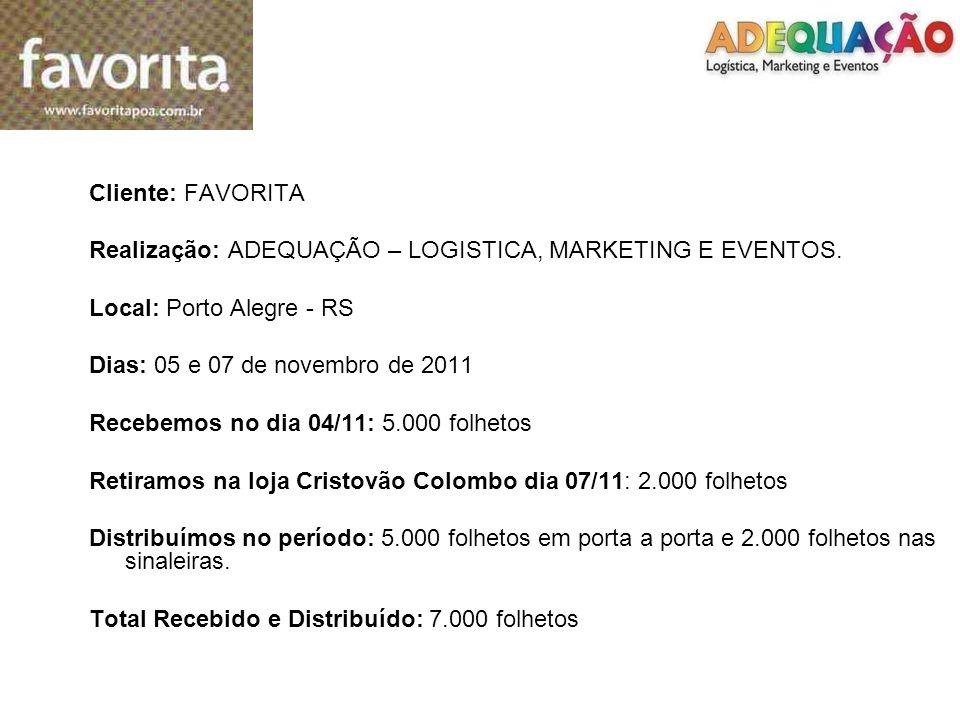 Cliente: FAVORITA Realização: ADEQUAÇÃO – LOGISTICA, MARKETING E EVENTOS. Local: Porto Alegre - RS Dias: 05 e 07 de novembro de 2011 Recebemos no dia