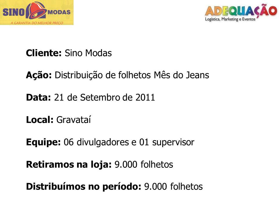 Cliente: Sino Modas Ação: Distribuição de folhetos Mês do Jeans Data: 21 de Setembro de 2011 Local: Gravataí Equipe: 06 divulgadores e 01 supervisor R