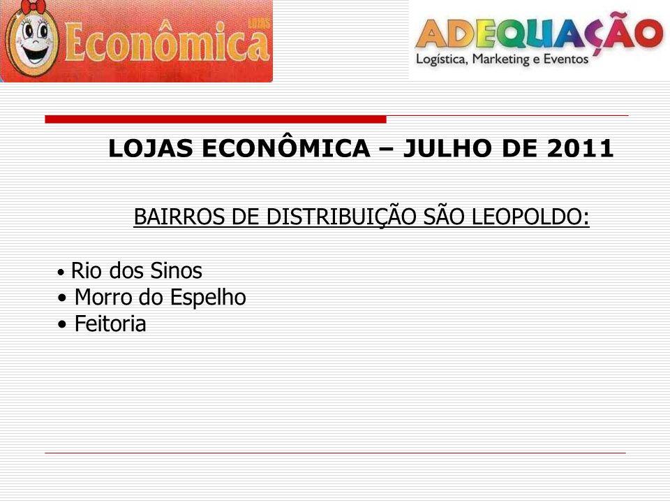 LOJAS ECONÔMICA – JULHO DE 2011 BAIRROS DE DISTRIBUIÇÃO SÃO LEOPOLDO: Rio dos Sinos Morro do Espelho Feitoria