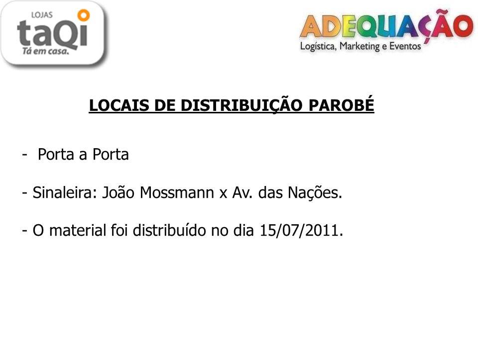 LOCAIS DE DISTRIBUIÇÃO PAROBÉ - Porta a Porta - Sinaleira: João Mossmann x Av. das Nações. - O material foi distribuído no dia 15/07/2011.