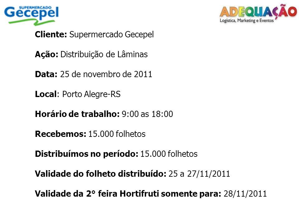 Cliente: Supermercado Gecepel Ação: Distribuição de Lâminas Data: 25 de novembro de 2011 Local: Porto Alegre-RS Horário de trabalho: 9:00 as 18:00 Rec