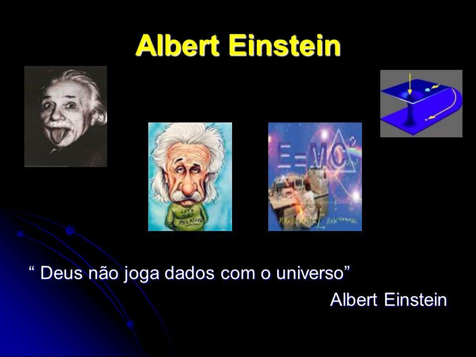 Albert Einstein Deus não joga dados com o universo Deus não joga dados com o universo Albert Einstein