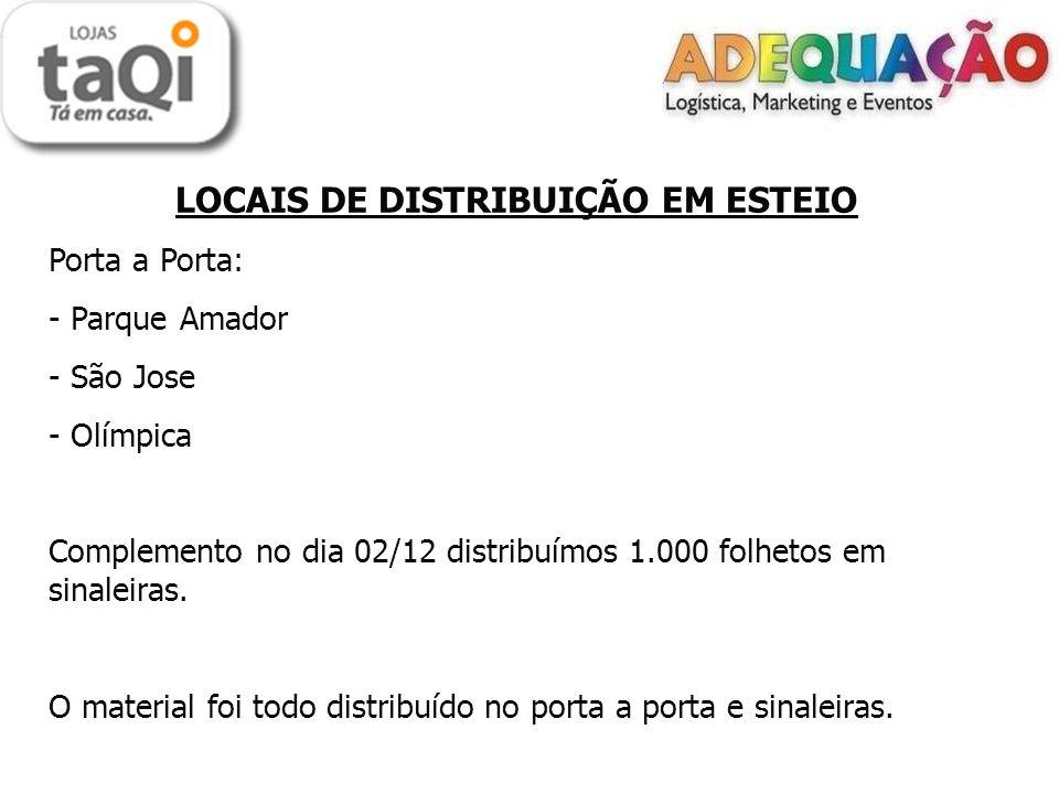 LOCAIS DE DISTRIBUIÇÃO EM ESTEIO Porta a Porta: - Parque Amador - São Jose - Olímpica Complemento no dia 02/12 distribuímos 1.000 folhetos em sinaleiras.