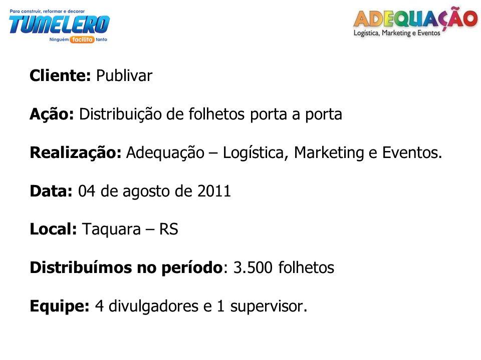 Cliente: Publivar Ação: Distribuição de folhetos porta a porta Realização: Adequação – Logística, Marketing e Eventos.