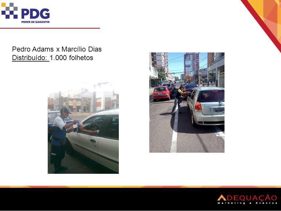 Pedro Adams x Marcílio Dias Distribuído: 1.000 folhetos