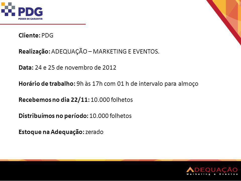 Cliente: PDG Realização: ADEQUAÇÃO – MARKETING E EVENTOS. Data: 24 e 25 de novembro de 2012 Horário de trabalho: 9h às 17h com 01 h de intervalo para