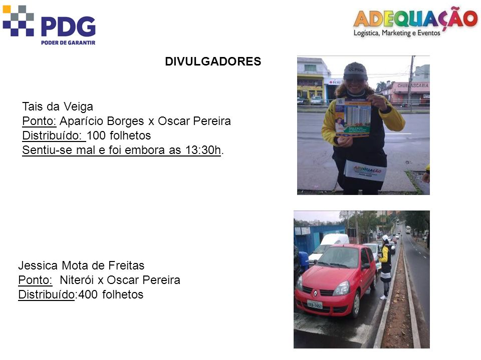 DIVULGADORES Tais da Veiga Ponto: Aparício Borges x Oscar Pereira Distribuído: 100 folhetos Sentiu-se mal e foi embora as 13:30h.