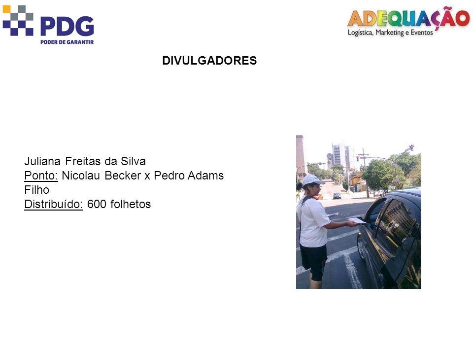DIVULGADORES Juliana Freitas da Silva Ponto: Nicolau Becker x Pedro Adams Filho Distribuído: 600 folhetos