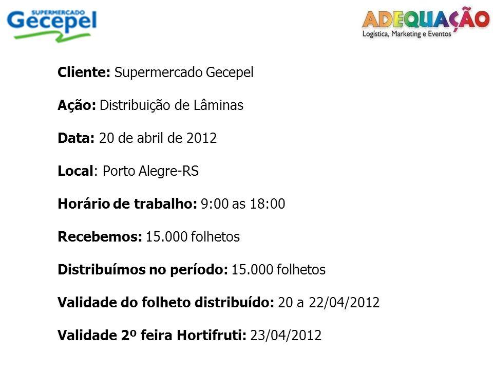 Cliente: Supermercado Gecepel Ação: Distribuição de Lâminas Data: 20 de abril de 2012 Local: Porto Alegre-RS Horário de trabalho: 9:00 as 18:00 Recebe